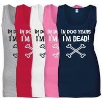 Women's Slogan Tank Top - In Dog Years I'm Dead
