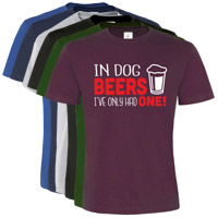 Unisex Slogan T-Shirt - In Dog Beers I've Only Had One
